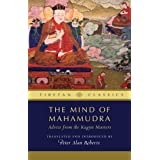 Mind of Mahamudra: Advice from the Kagyu Masters (Tibetan Classics Book 3)