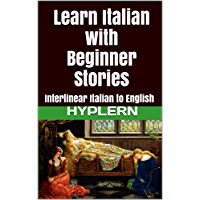 Learn Italian with Beginner Stories: Interlinear Italian to English (Learn Italian with Interlinear Stories for Beginners and Advanced Readers Book 1)