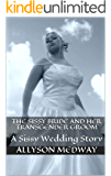 The Sissy Bride and her Transgender Groom: A Sissy Wedding Story