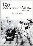 150 años de ferrocarril en Villalba (1861-2011)