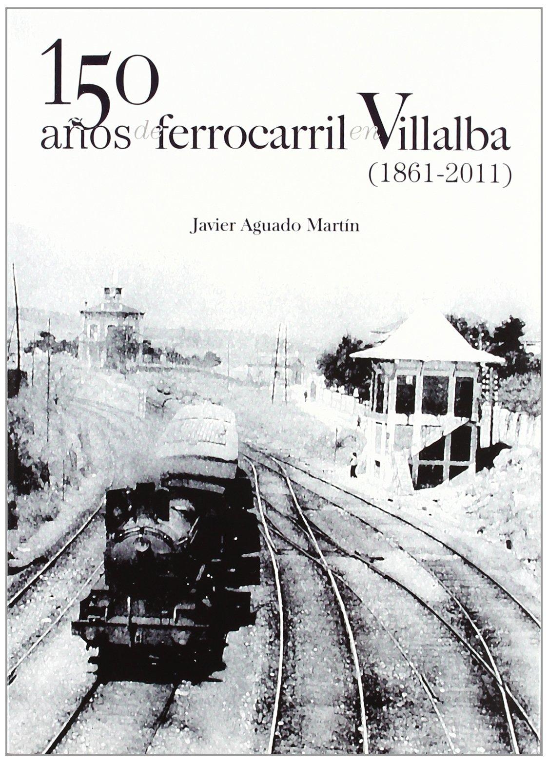 150 años de ferrocarril en Villalba (1861-2011): Amazon.es: Aguado ...