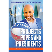Projects Popes and Presidents: An Inspirational Journey That Shows How You Can Overcome Life's Obstacles and Achieve Your Dreams
