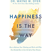 Happiness Is the Way: How to Reframe Your Thinking and Work with What You Already Have to Live the Life of Your Dreams (English Edition)