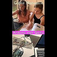 Arduino Met Geike: Leer arduino in 10 makkelijke oefeningen