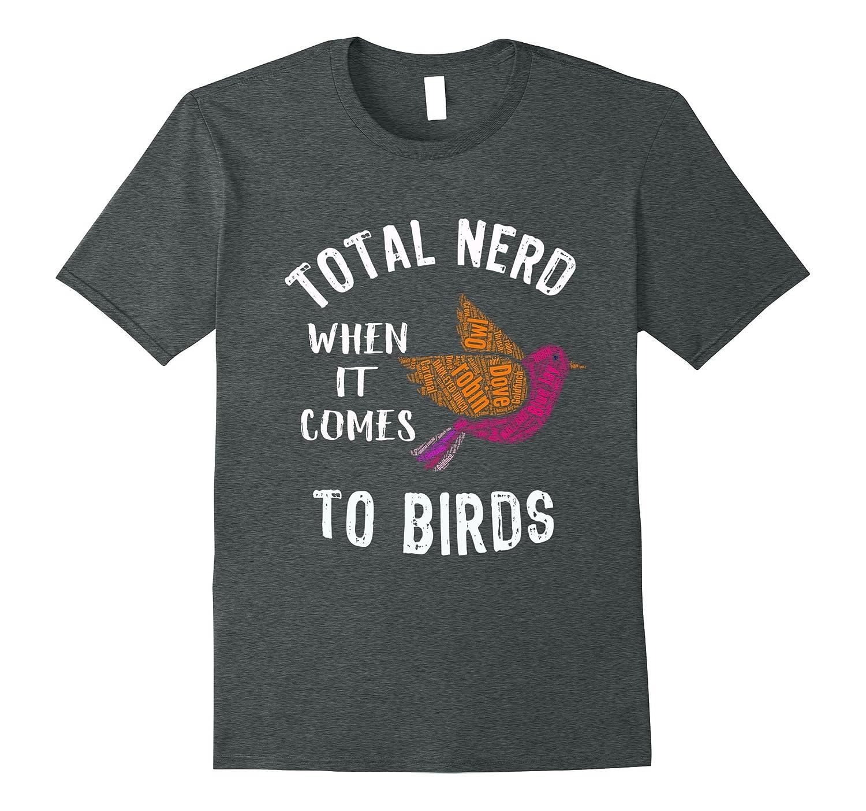 Top Best Total Nerd When it Comes to Birds Fun Gift Tshirt