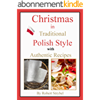 Christmas in Traditional Polish Style - with Authentic Recipes (English Edition)