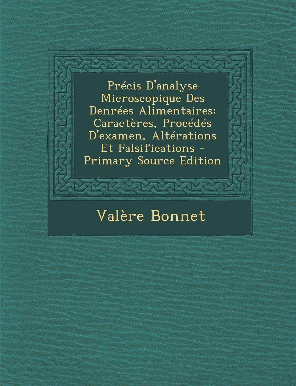 Read Online Précis D'analyse Microscopique Des Denrées Alimentaires: Caractères, Procédés D'examen, Altérations Et Falsifications (French Edition) PDF