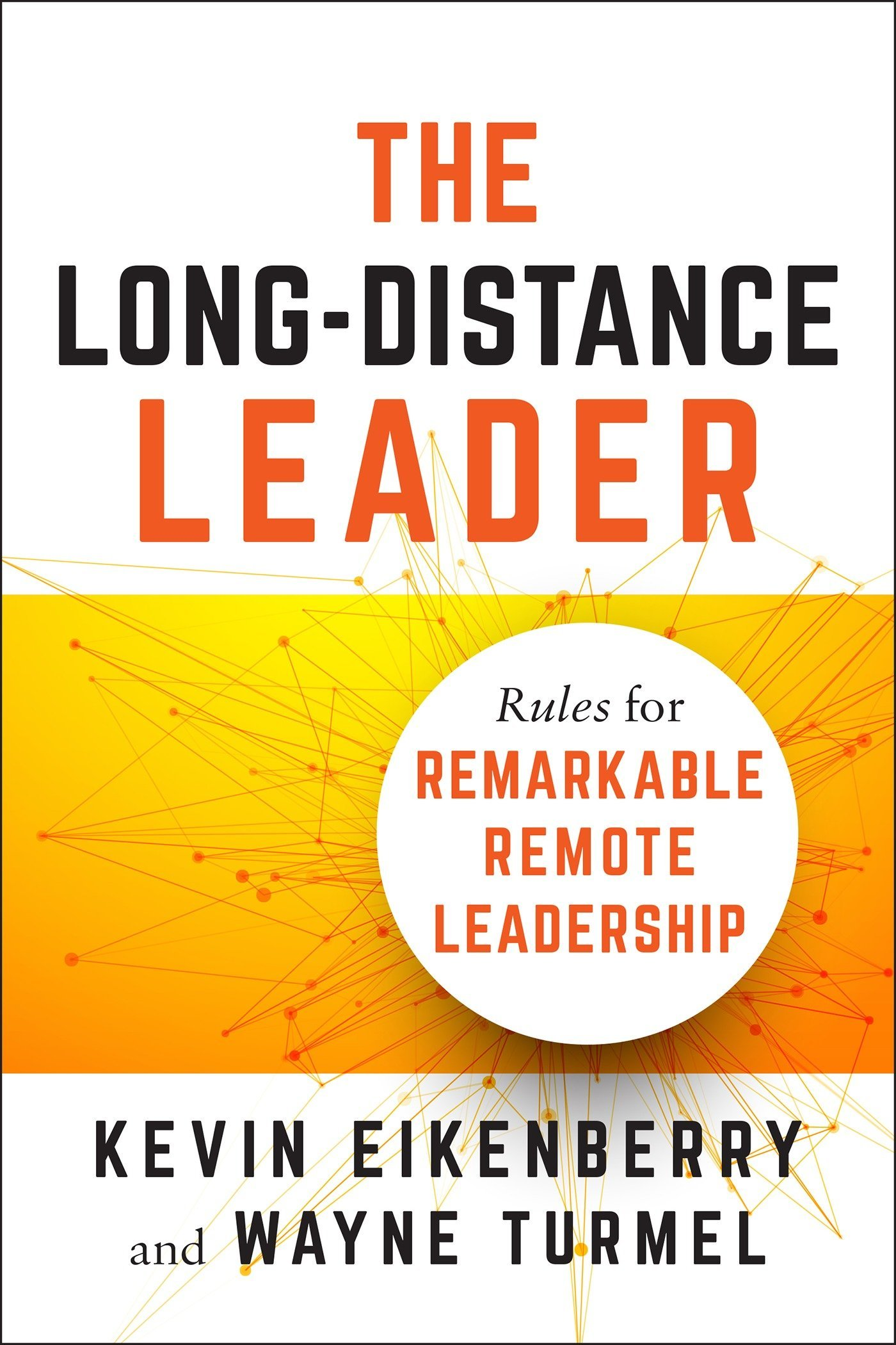 Amazon.com: The Long-Distance Leader: Rules for Remarkable Remote Leadership  (9781523094615): Kevin Eikenberry, Wayne Turmel: Books