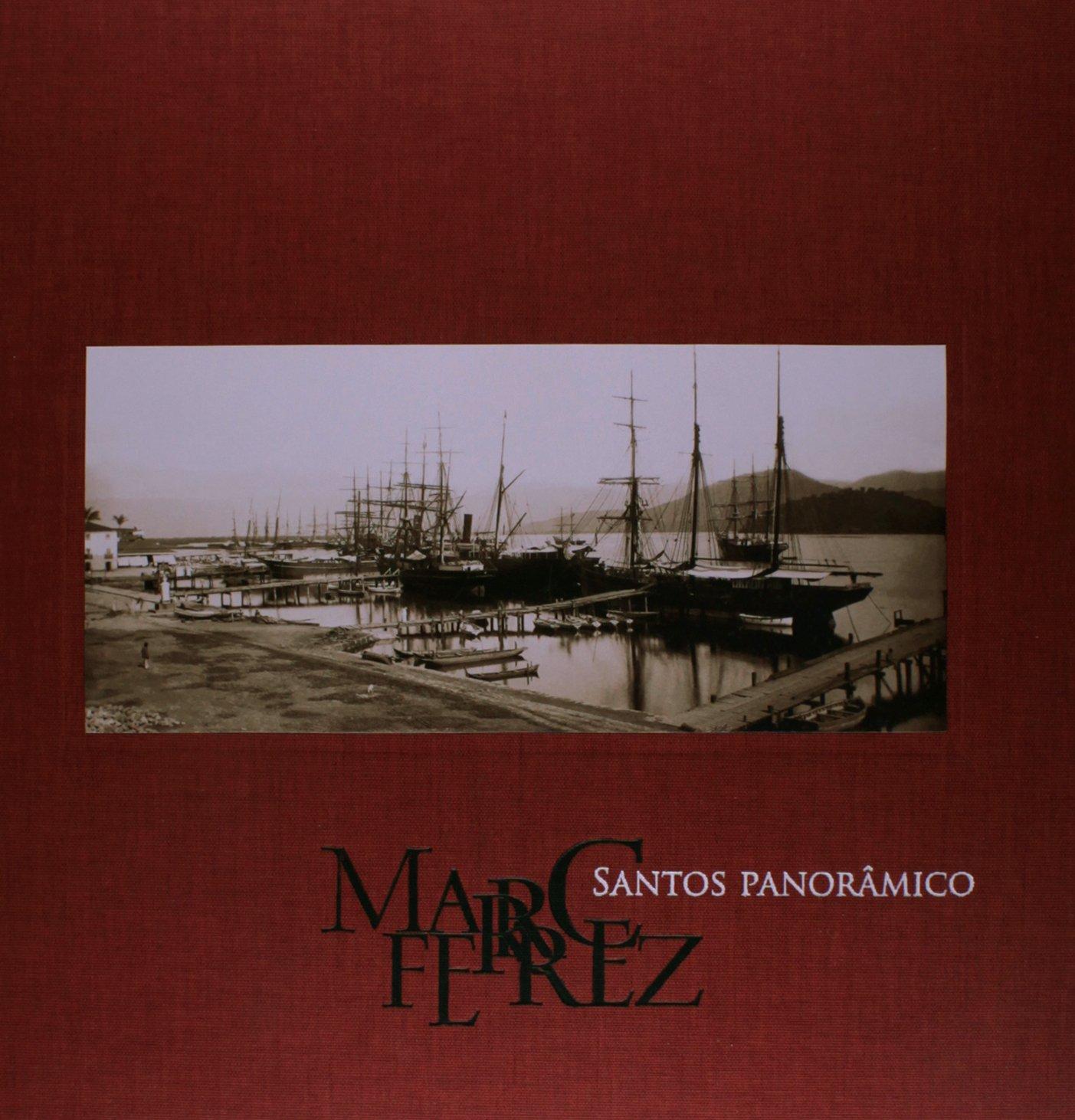 Read Online Marc Ferrez: Santos Panoramico PDF