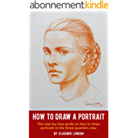 How to Draw a Portrait: The step-by-step guide on how to draw portraits in the three-quarters view (English Edition)