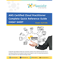 AWS Certified Cloud Practitioner Complete Quick Reference Guide | CHEAT SHEET: By IPSpecialist (English Edition)