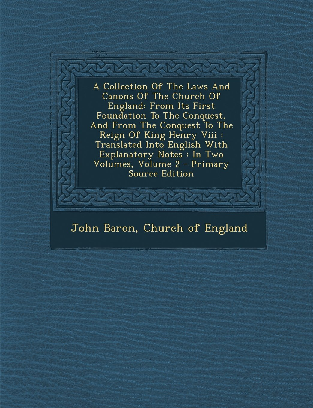 A Collection Of The Laws And Canons Of The Church Of England: From Its First Foundation To The Conquest, And From The Conquest To The Reign Of King ... Explanatory Notes : In Two Volumes, Volume 2 pdf epub