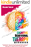 Cognitive Behavioral Therapy Workbook: The Definitive Step-By-Step Guide for Overcoming Depression and Anxiety…