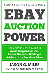 EBAY Auction Power: The Crafters 9-Step Guide To Avoid Bargain Hunters, Ensure Dramatic Bidding & Achieve Ultra Premium Prices Kindle Edition