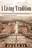 A Living Tradition: Catholic Social Doctrine and Holy See Diplomacy (English Edition)