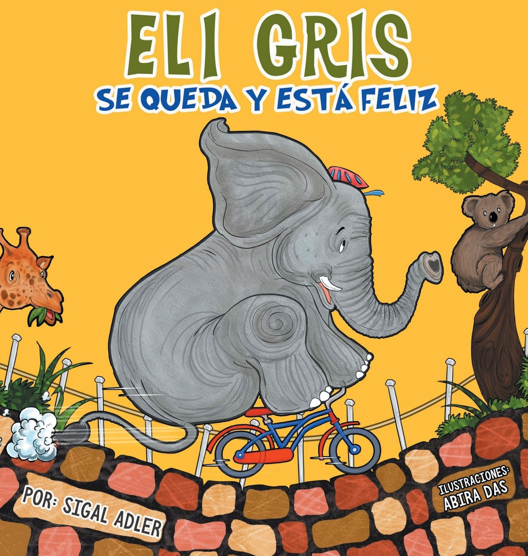 Eli Gris Se queda y está feliz (Spanish Edition) by Sigal Adler