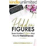 Hidden Figures: Seven Numbers Women Must Know for Financial Success (Hidden Figures Book & Workbook 1)