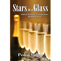 Stars in a Glass: Making Méthode Champenoise Sparkling Wine (English Edition)