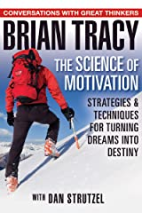 The Science of Motivation: Strategies & Techniques for Turning Dreams into Destiny Paperback