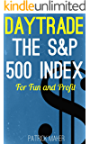 Day Trade the S&P 500 Index for Fun and Profit: A Unique Method for Using Heikin Ashi Charts to Day Trade S&P500 Futures and ETFs