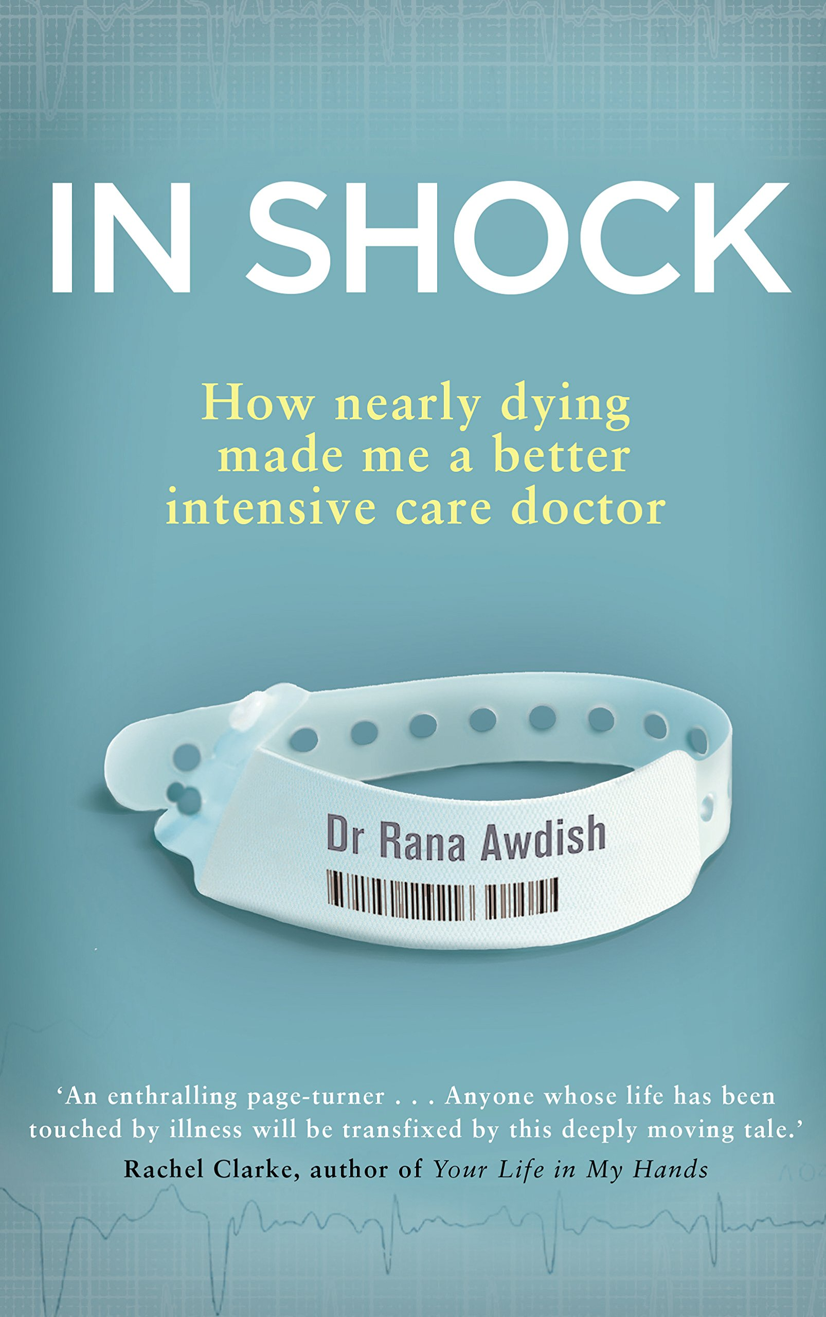Image result for In Shock: How Nearly Dying Made Me a Better Intensive Care Doctor by Rana Awdish