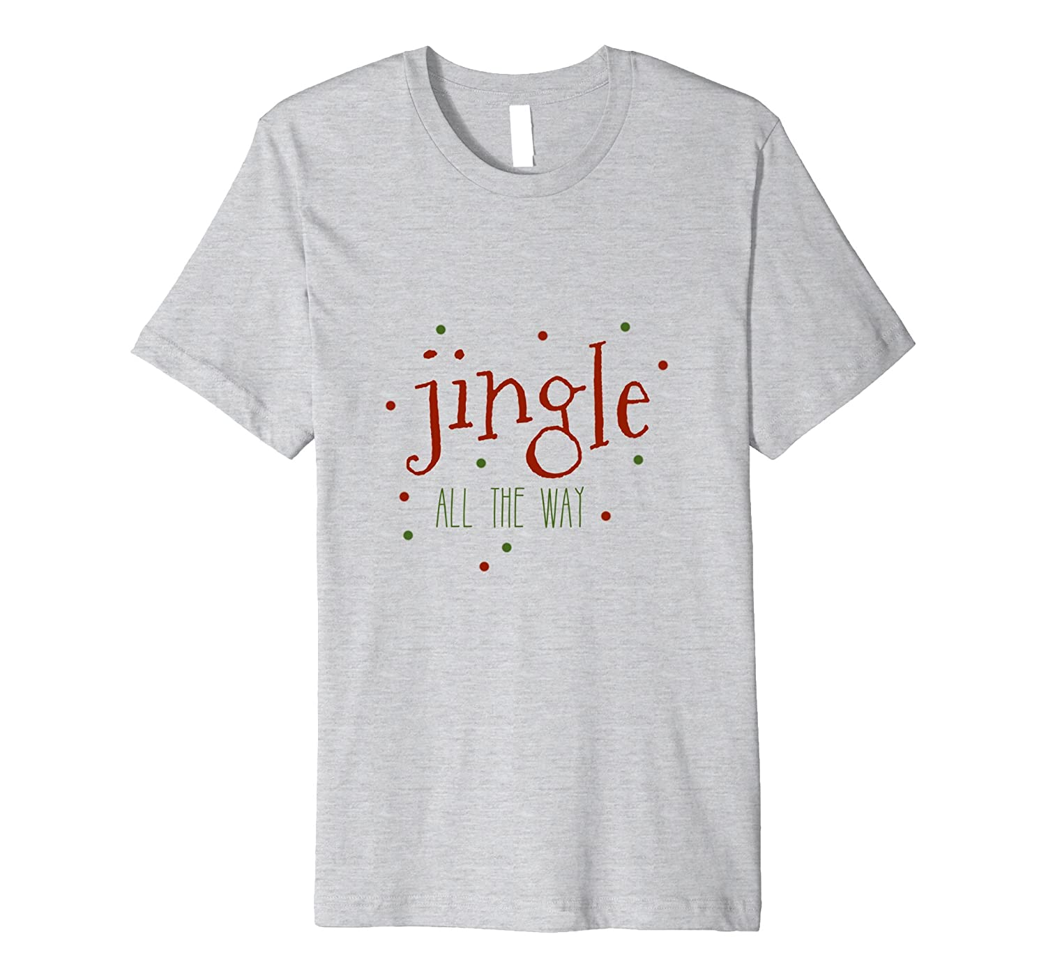 20bc47b8c Jingle All The Way Festive Christmas T-Shirt for Him or Her-ANZ ...