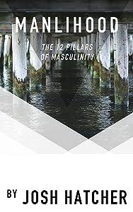 Manlihood: The 12 Pillars of Masculinity