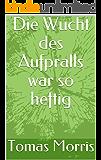 Die Wucht des Aufpralls war so heftig (German Edition)