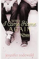 When I Come Home Again: A Big Prairie Romance Kindle Edition