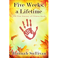 Five Weeks: a Lifetime: The True Journey of Clinton Jacob (English Edition)