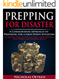Prepping for Disaster: A Commonsense Approach to Preparing for a Grid Down Situation (A preppers guide to bug out bags, food prepping and storage, and survival skills)