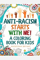Anti-Racism Starts With Me: Kids Coloring Book (Anti Racist Childrens Books) Paperback