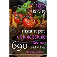 Instant Pot Cookbook Quick & Easy: 690 Foolproof Recipes For Beginners and Advanced Users (English Edition)