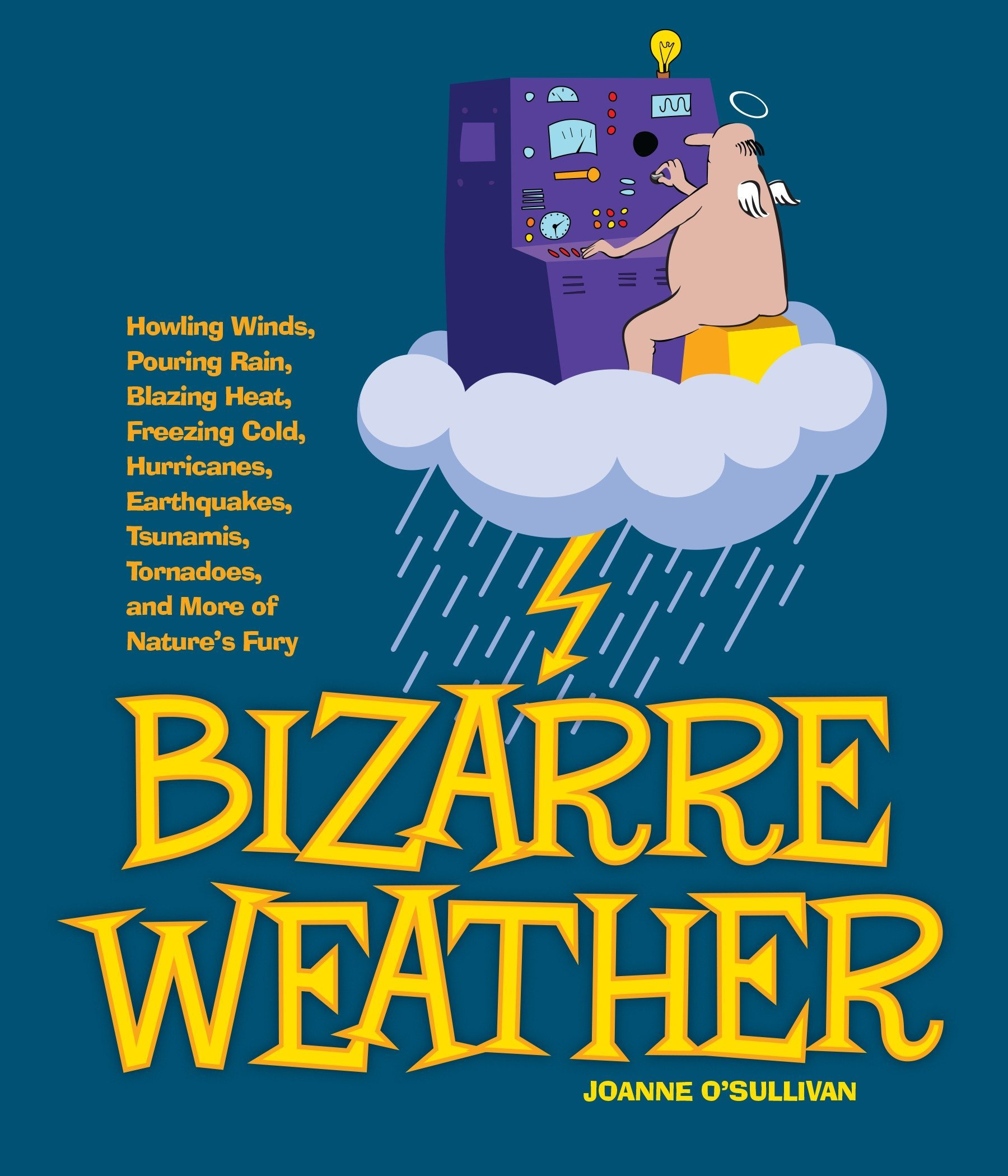 Read Online Bizarre Weather: Howling Winds, Pouring Rain, Blazing Heat, Freezing Cold, Hurricanes, Earthquakes, Tsunamis, Tornadoes, and More of Nature's Fury pdf epub