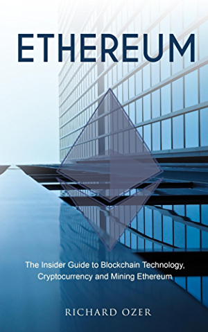 Ethereum: The Insider Guide to Blockchain Technology; Cryptocurrency and Mining Ethereum