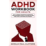 ADHD Workbook for Adults: Skills to Improve Concentration, Organization, Stress Management in Difficult Situations: Including