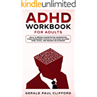 ADHD Workbook for Adults: Skills to Improve Concentration, Organization, Stress Management in Difficult Situations…