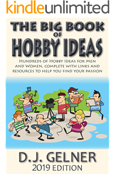 The Big Book Of Hobby Ideas Hundreds Of Hobby Ideas For Men And Women Complete With Links And Resources To Help You Find Your Passion 2019 Edition Kindle Edition By Gelner