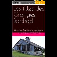 Les filles des Granges Barthod: Chronique familiale du Haut-Doubs (Les filles du Haut-Doubs t. 1)