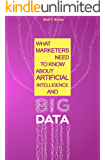 What Marketers Need to Know about Artificial Intelligence and Big Data: Introduction to AI Marketing