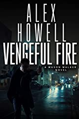 Vengeful Fire: A Walker Series Thriller (Mason Walker Book 5) Kindle Edition