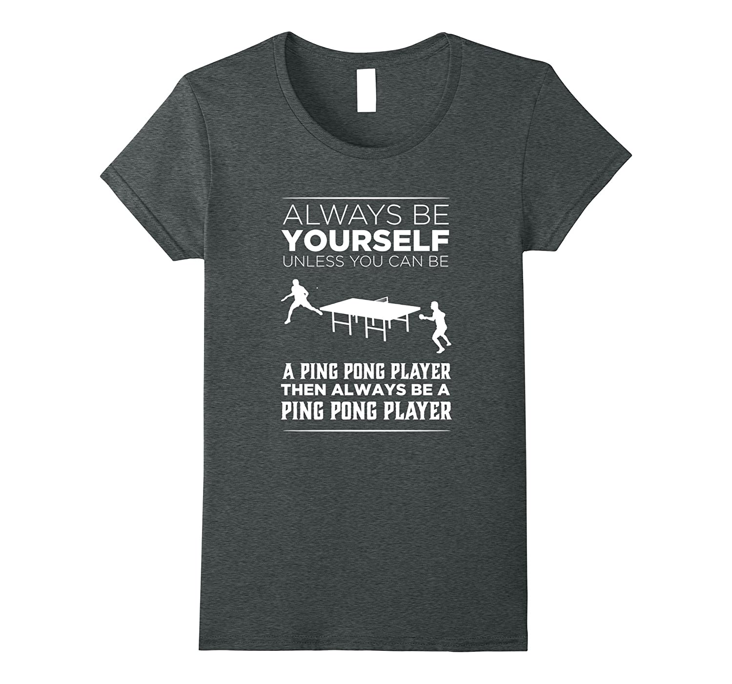 Always Be Yourself Unless a Ping Pong Player Funny T-shirt