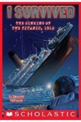 I Survived the Sinking of the Titanic, 1912 (I Survived #1) Kindle Edition