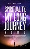 Spirituality, My Long Journey Home: Discovering Your Personal God