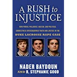 A Rush to Injustice: How Power, Prejudice, Racism, and Political Correctness Overshadowed Truth and Justice in the Duke Lacro