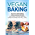 Vegan Baking: Mouth-Watering Vegan Baking Recipes Including Muffins, Breads, Cakes & Cookies You Will Love! (Vegan Cookbook, Vegan Recipes Book 1)