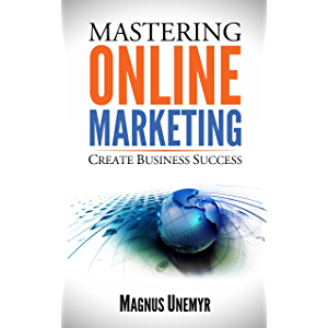 MASTERING ONLINE MARKETING - Create business success through content marketing, lead generation, and marketing…