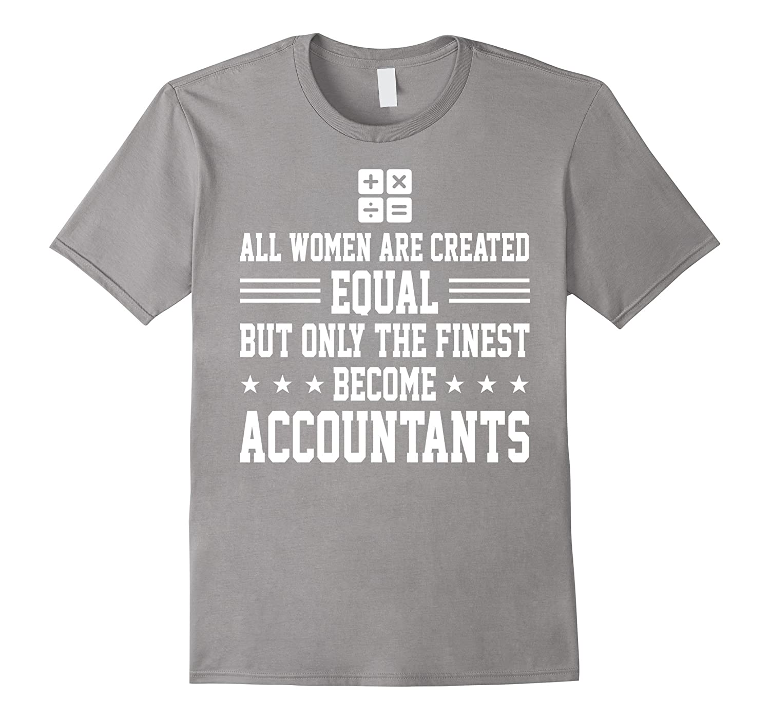 Women Created Equal Finest Become Accountants Shirt, Mother