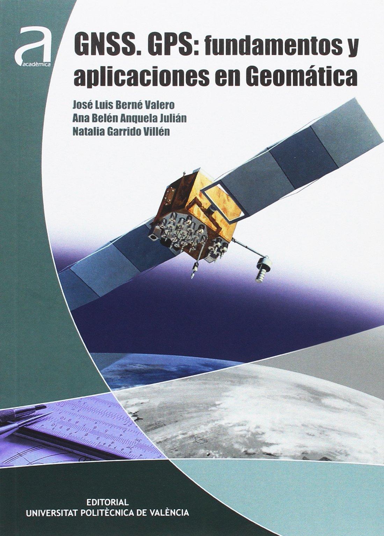 GNSS. GPS: FUNDAMENTOS Y APLICACIONES EN GEOMÁTICA Académica: Amazon.es: José Luis Berné Valero, Ana Belén Anquera Julián, Natalia Garrido Villén: Libros