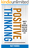 Positive Thinking: How To Stop Worrying and Start Living An Awesome Life (Positivity, Positivity & Spirituality, Self Help Books, Positive Thinking Books Book 1)